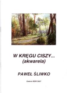W kręgu ciszy... (akwarela) : katalog wystawy 28 listopada - 11 grudnia 2007 [Dokument życia społecznego]