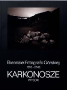 Karkonosze : Biennale Fotografii Górskiej 1980-2008 - wybór [Dokument Życia Społecznego]