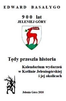 Tędy przeszła historia : kalendarium wydarzeń w Kotlinie Jeleniogórskiej i jej okolicach