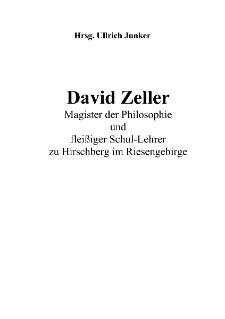 David Zeller Magister der Philosophie und fleißiger Schul-Lehrer zu Hirschberg im Riesengebirge [Dokument elektroniczny]